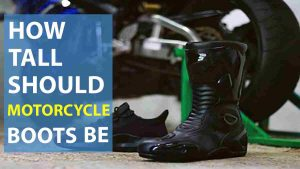 How Tall Should Motorcycle Boots Be